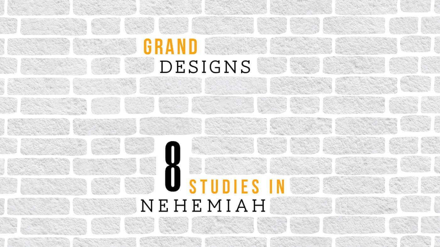 Grand Designs – Nehemiah